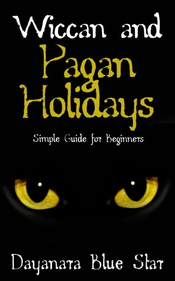 Wiccan and Pagan Holidays ebook by Dayanara Blue Star