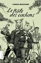 Le Rôle des cochons ebook by Camille Bouchard