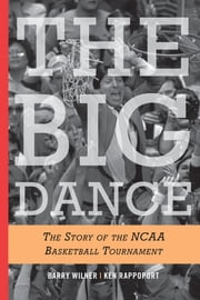 The Big Dance - The Story of the NCAA Basketball Tournament ebook by Barry Wilner,Ken Rappoport