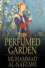 The Perfumed Garden ebook by Muhammad al-Nafzawi,Sir Richard Burton