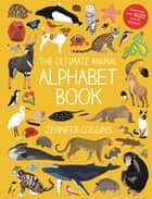 The Ultimate Animal Alphabet Book ebook by