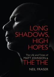Long Shadows, High Hopes: The Life and Times of Matt Johnson & The The ebook by Neil Fraser