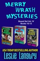 Merry Wrath Mysteries Boxed Set Vol. IV (Books 10-12) ebook by Leslie Langtry