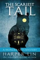 The Scariest Tail - A Wonder Cats Mystery, #4 ebook by