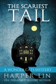 The Scariest Tail - A Wonder Cats Mystery, #4 ebook by Harper Lin