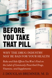 Before You Take that Pill - Why the Drug Industry May Be Bad for Your Health ebook by J. Douglas Bremner