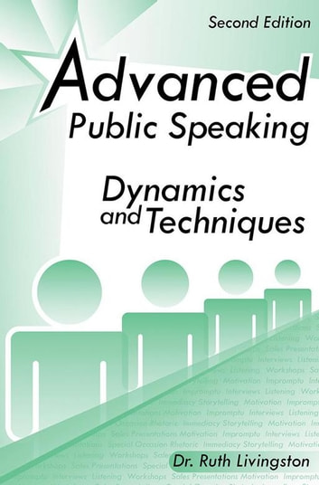 Advanced Public Speaking - Dynamics and Techniques ebook by Dr. Ruth Livingston