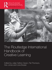 The Routledge International Handbook of Creative Learning ebook by Julian Sefton-Green,Pat Thomson,Ken Jones,Liora Bresler