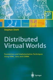 Distributed Virtual Worlds - Foundations and Implementation Techniques Using VRML, Java, and CORBA ebook by Stephan Diehl