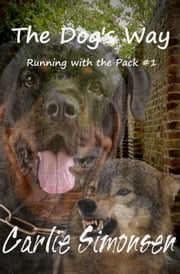 The Dog's Way - Running with the Pack #1 ebook by Carlie Simonsen