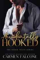 Accidentally Hooked - The Naked Truth ebook by Carmen Falcone