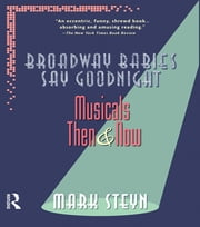 Broadway Babies Say Goodnight - Musicals Then and Now ebook by Mark Steyn