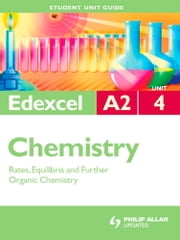 Edexcel A2 Chemistry Unit 4: Rates, Equilibria and Further Organic Chemistry ebook by George Facer