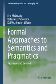 Formal Approaches to Semantics and Pragmatics - Japanese and Beyond ebook by Eric McCready,Katsuhiko Yabushita,Kei Yoshimoto