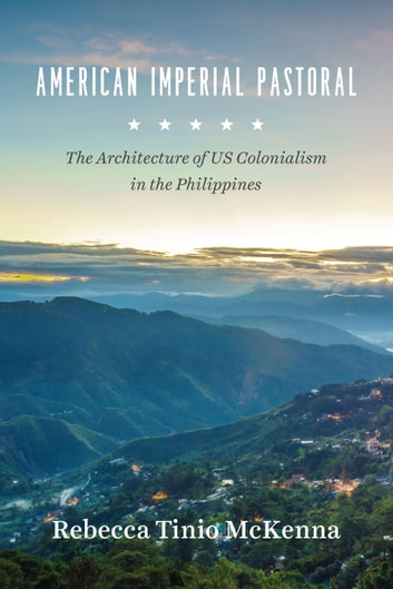 American Imperial Pastoral - The Architecture of US Colonialism in the Philippines ebook by Rebecca Tinio McKenna