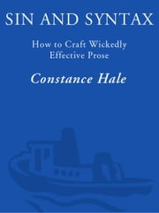 Sin and Syntax - How to Craft Wickedly Effective Prose ebook by Constance Hale