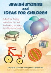 JEWISH STORIES And IDEAS FOR CHILDREN - A book for bonding, educational fun, and fund-raising purposes for children and adults! ebook by Paulette (Pesha Razela) Fein Lieberman