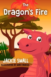 The Dragon's Fire ebook by Jackie Small