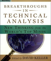Breakthroughs in Technical Analysis - New Thinking From the World's Top Minds ebook by