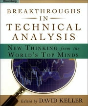 Breakthroughs in Technical Analysis - New Thinking From the World's Top Minds ebook by David Keller