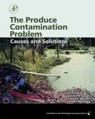 The Produce Contamination Problem ebook by Ethan Solomon,Karl R. Matthews,Gerald M. Sapers