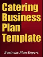 Catering Business Plan Template (Including 6 Special Bonuses) ebook by Business Plan Expert