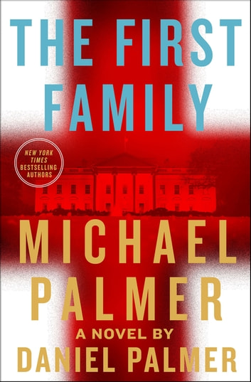 The First Family - A Novel ebook by Michael Palmer,Daniel Palmer