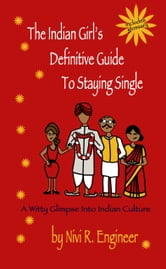 The Indian Girl's Definitive Guide to Staying Single ebook by Nivi Engineer