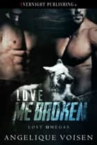Love Me Broken ebook by Angelique Voisen
