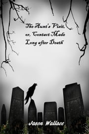 The Aunt's Visit, or, Contact Made Long after Death ebook by Jason Wallace