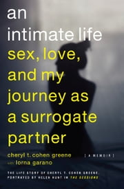 An Intimate Life - Sex, Love, and My Journey as a Surrogate Partner ebook by Cheryl T. Cohen-Greene,Lorna  Garano