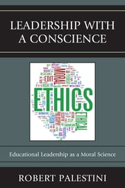 Leadership with a Conscience - Educational Leadership as a Moral Science ebook by Robert Palestini