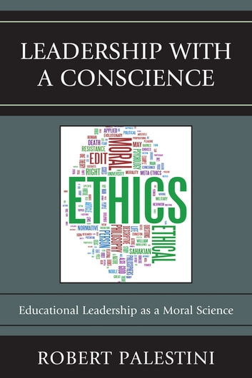 Leadership with a Conscience - Educational Leadership as a Moral Science ebook by Robert Palestini Ed.D