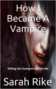 How I Became A Vampire ebook by Sarah Rike