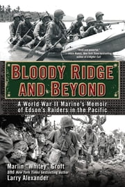 Bloody Ridge and Beyond - A World War II Marine's Memoir of Edson's Raiders in the Pacific ebook by Marlin Groft,Larry Alexander