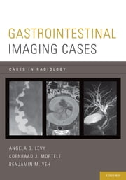 Gastrointestinal Imaging Cases ebook by Angela D. Levy,Koenraad J. Mortele,Benjamin M. Yeh