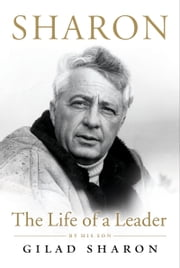 Sharon - The Life of a Leader ebook by Gilad Sharon