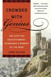 Crowded with Genius - Edinburgh, 1745-1789 ebook by James Buchan
