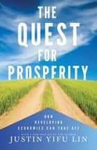 The Quest for Prosperity - How Developing Economies Can Take Off ebook by Justin Yifu Lin, Justin Yifu Lin