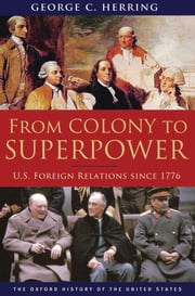 From Colony to Superpower:U.S. Foreign Relations since 1776 ebook by George C. Herring