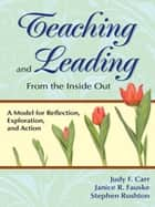 Teaching and Leading From the Inside Out ebook by Judy F. Carr,Janice R. Fauske,Stephen P. Rushton