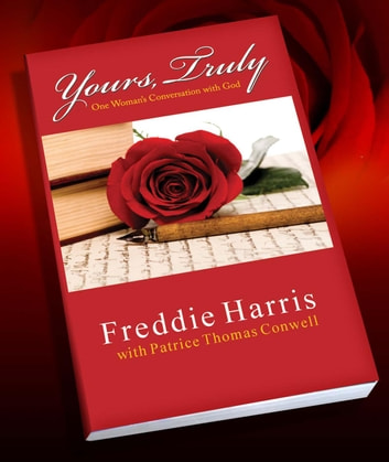 Yours, Truly: One Woman's Conversation With God eBook by Freddie Harris