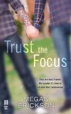 Trust the Focus - In Focus eBook by Megan Erickson