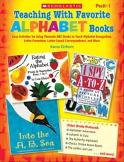 Teaching With Favorite Alphabet Books: Easy Activities for Using Thematic ABC Books to Teach Alphabet Recognition, Letter Formation, Letter-Sound Corr ebook by Einhorn, Kama