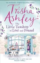 The Little Teashop of Lost and Found ebook by Trisha Ashley