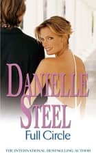 Full Circle - An epic, romantic read from the worldwide bestseller ebook by Danielle Steel