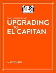 Take Control of Upgrading to El Capitan ebook by Joe Kissell