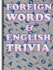 Foreign Words and English Trivia ebook by Dwayne Nettles