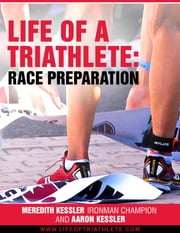 Life of a Triathlete - Race Preparation ebook by Meredith B. Kessler,Aaron Kessler,Sue Hutter