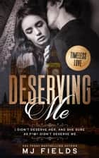 Deserving Me - I didn't deserve her, and she sure as f*@^ didn't deserve me. ebook by MJ Fields